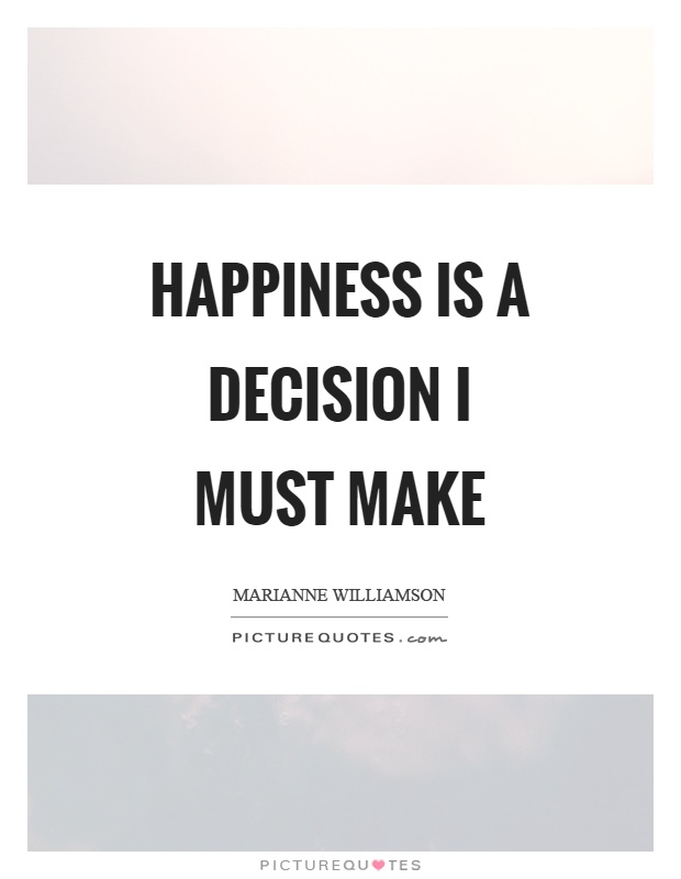Happiness is a decision I must make Picture Quote #1
