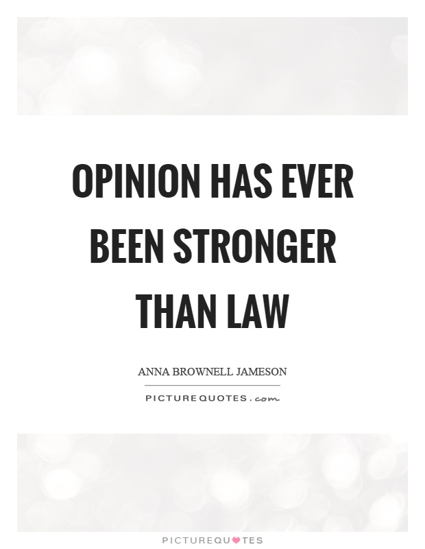 Opinion has ever been stronger than law Picture Quote #1