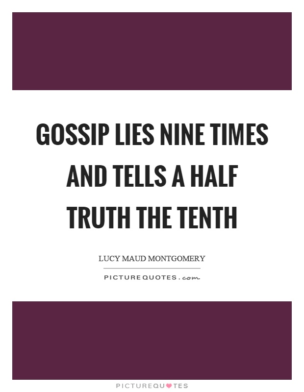 Gossip lies nine times and tells a half truth the tenth Picture Quote #1