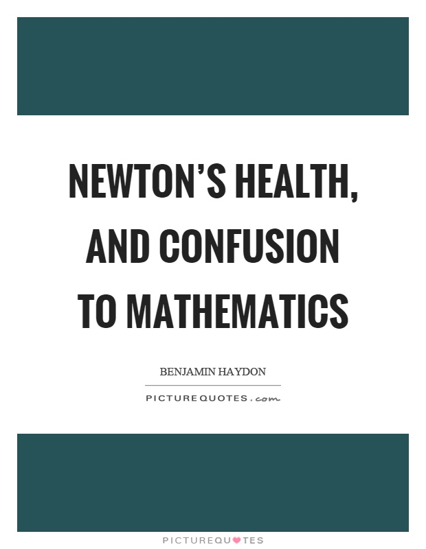 Newton's health, and confusion to mathematics Picture Quote #1