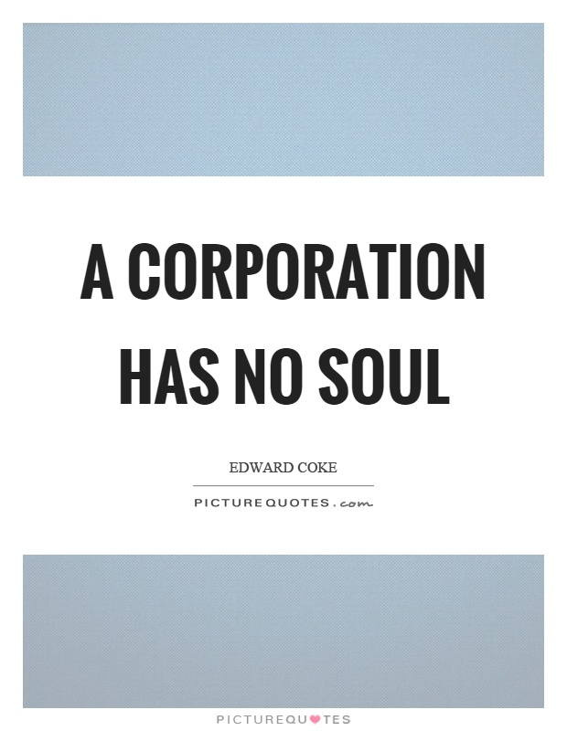 A corporation has no soul Picture Quote #1