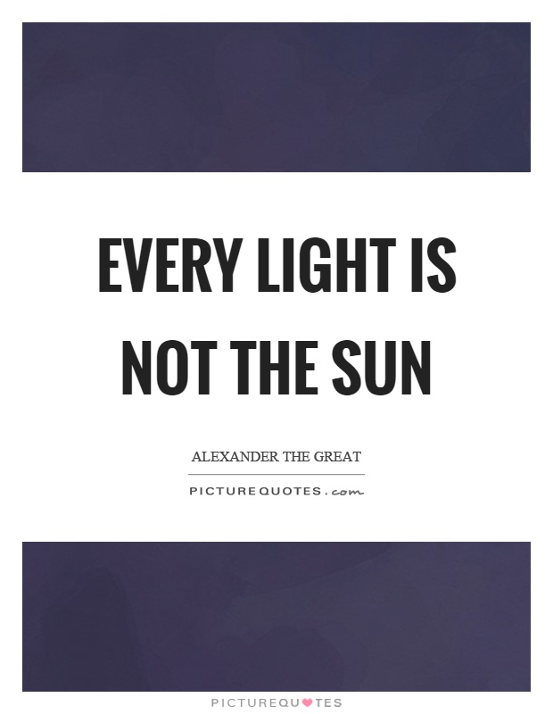 Every light is not the sun Picture Quote #1