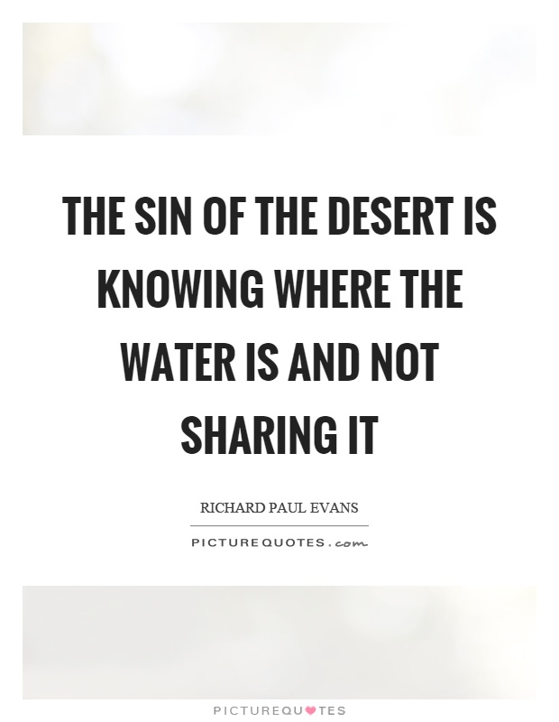The sin of the desert is knowing where the water is and not sharing it Picture Quote #1