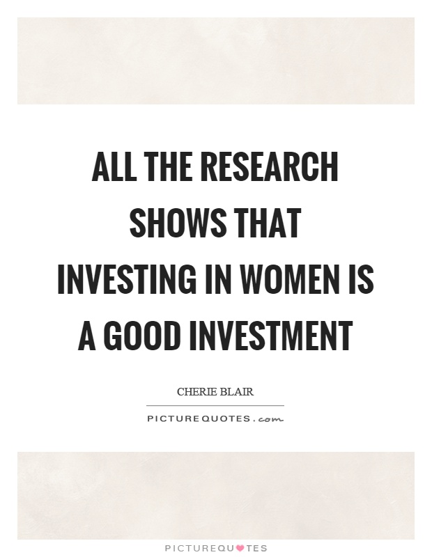 All the research shows that investing in women is a good investment Picture Quote #1
