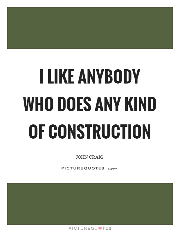 Construction Quotes Inspiration John Craig Quotes & Sayings 2 Quotations