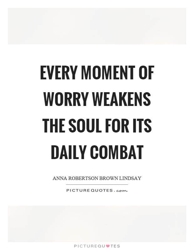 Every moment of worry weakens the soul for its daily combat Picture Quote #1