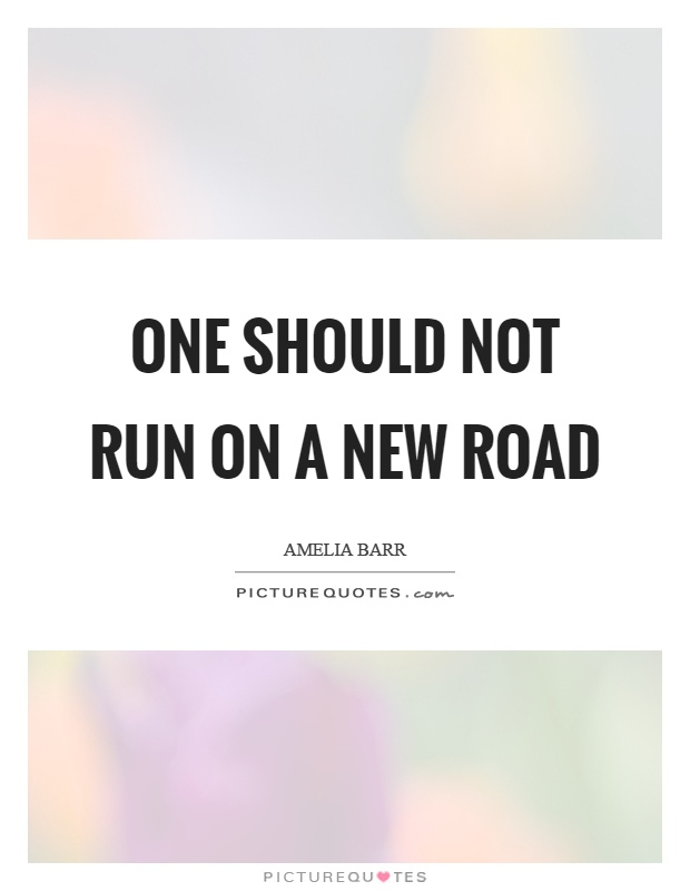 One should not run on a new road Picture Quote #1