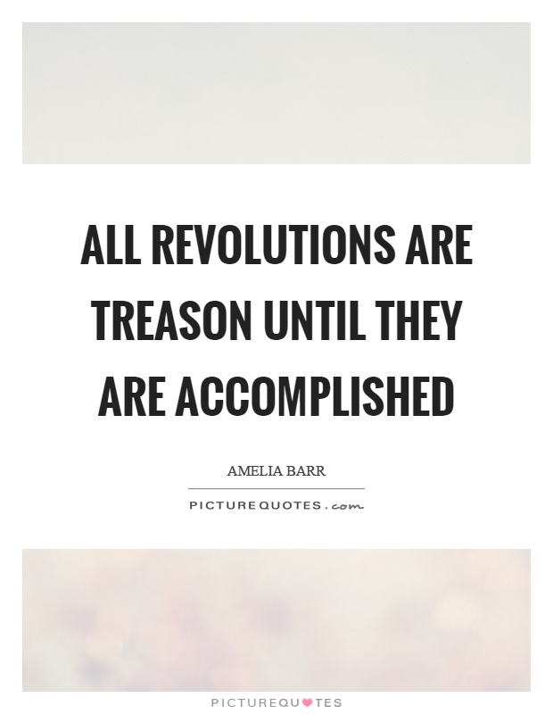 All revolutions are treason until they are accomplished Picture Quote #1