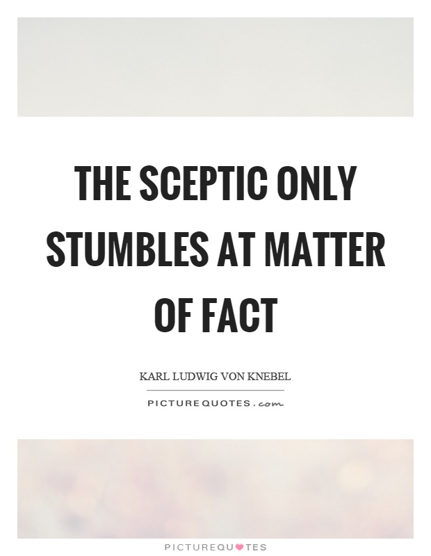The sceptic only stumbles at matter of fact Picture Quote #1