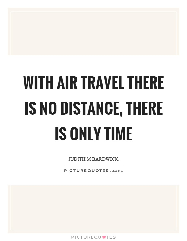 With air travel there is no distance, there is only time Picture Quote #1