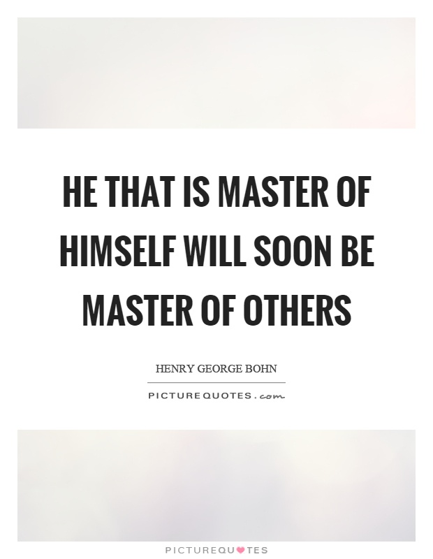He that is master of himself will soon be master of others Picture Quote #1
