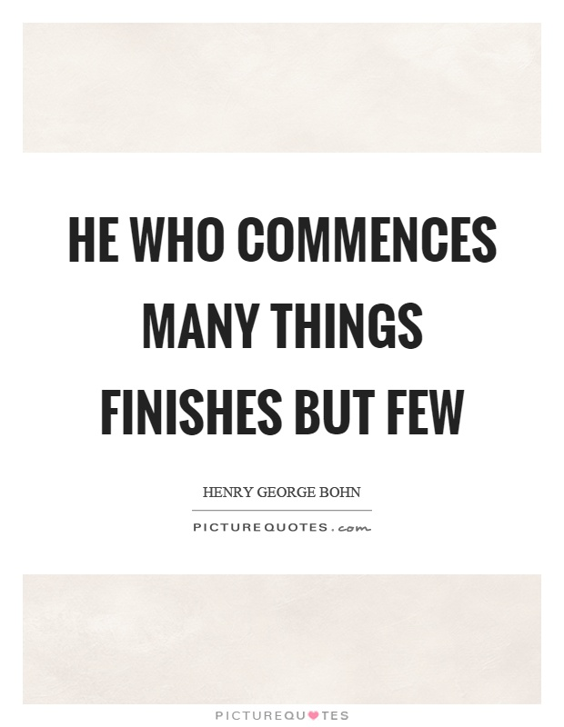 He who commences many things finishes but few Picture Quote #1