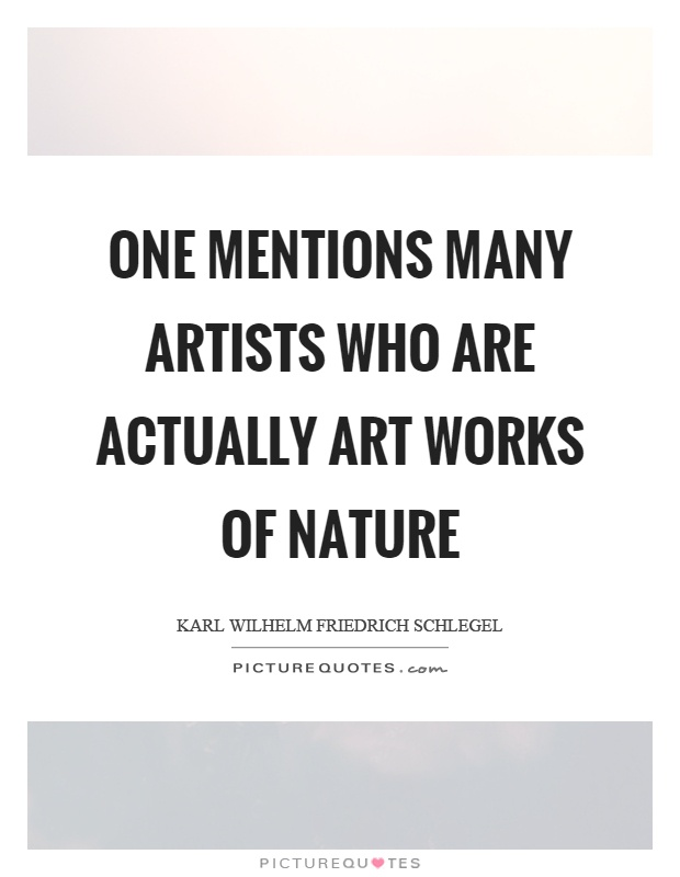 One mentions many artists who are actually art works of nature Picture Quote #1