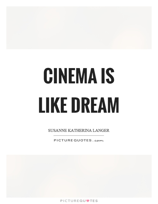 Cinema is like dream Picture Quote #1