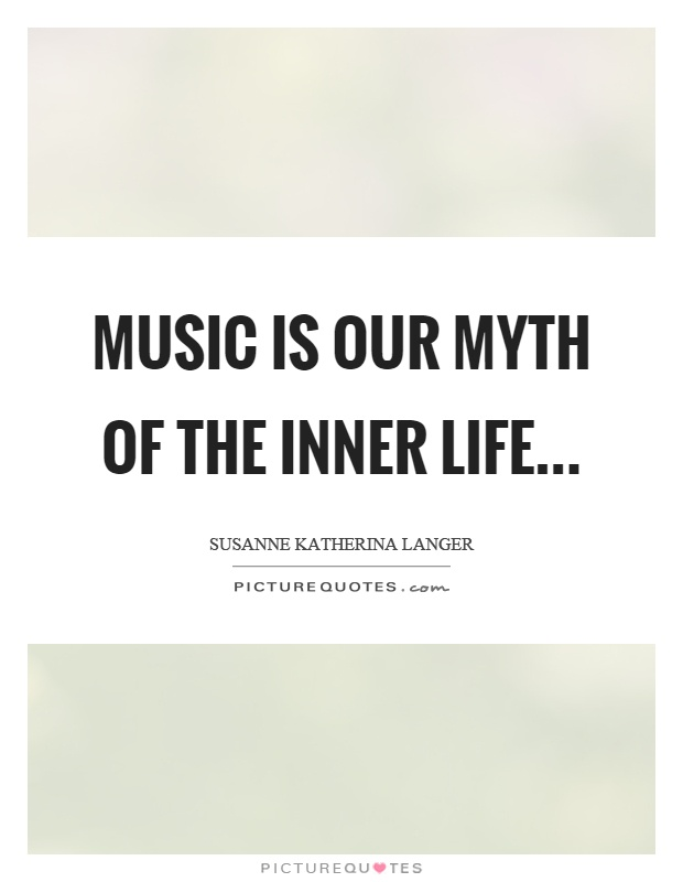 Music is our myth of the inner life Picture Quote #1