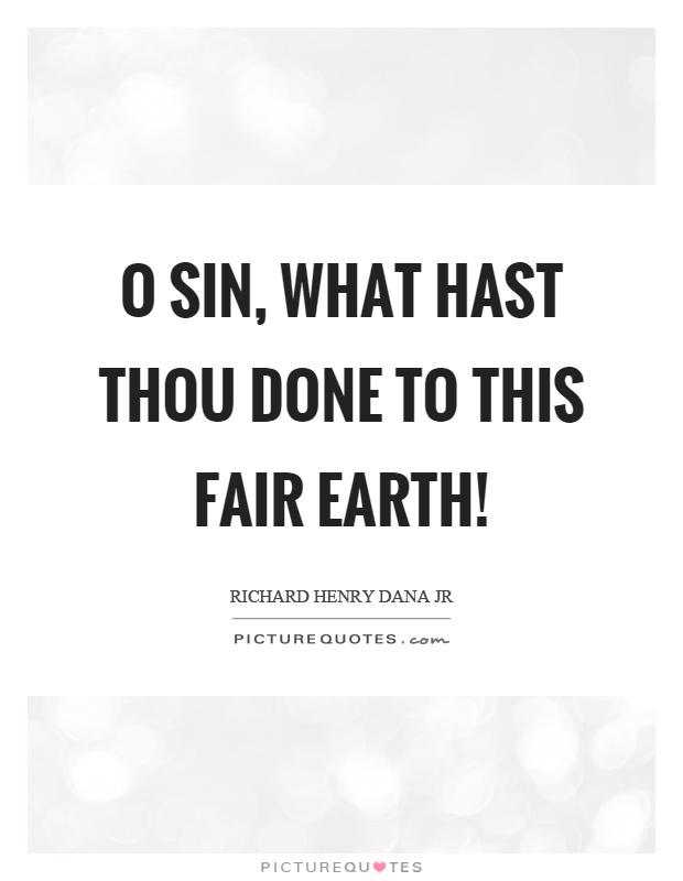 O sin, what hast thou done to this fair earth! Picture Quote #1