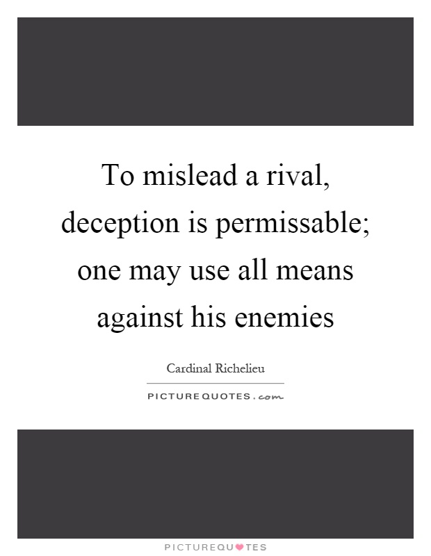 To mislead a rival, deception is permissable; one may use all means against his enemies Picture Quote #1