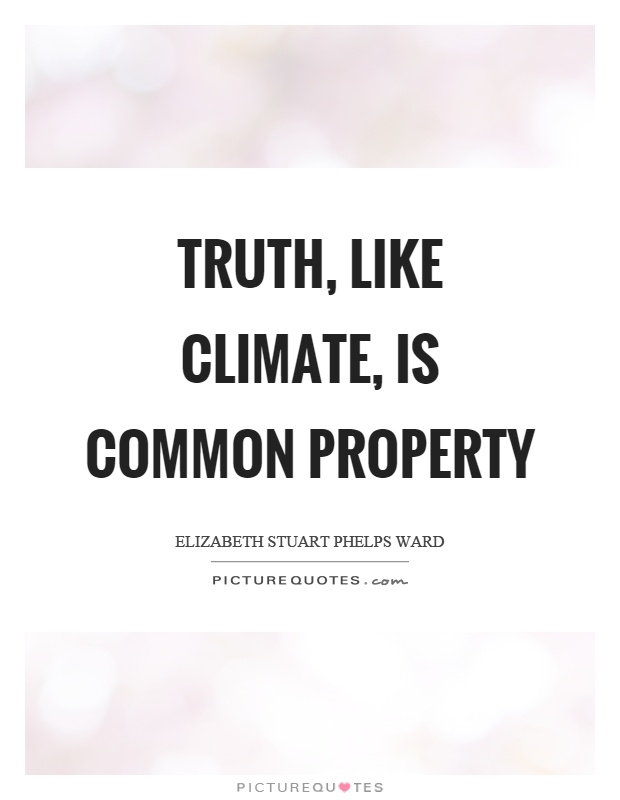 Truth, like climate, is common property Picture Quote #1