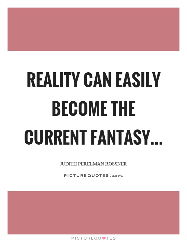 Reality can easily become the current fantasy Picture Quote #1