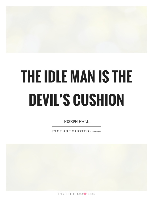 The idle man is the devil's cushion Picture Quote #1