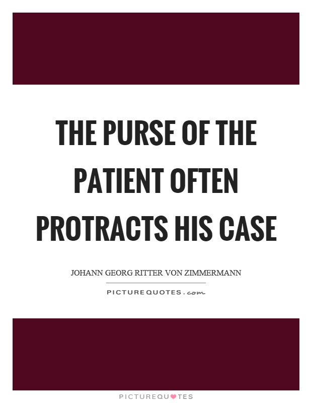 The purse of the patient often protracts his case Picture Quote #1