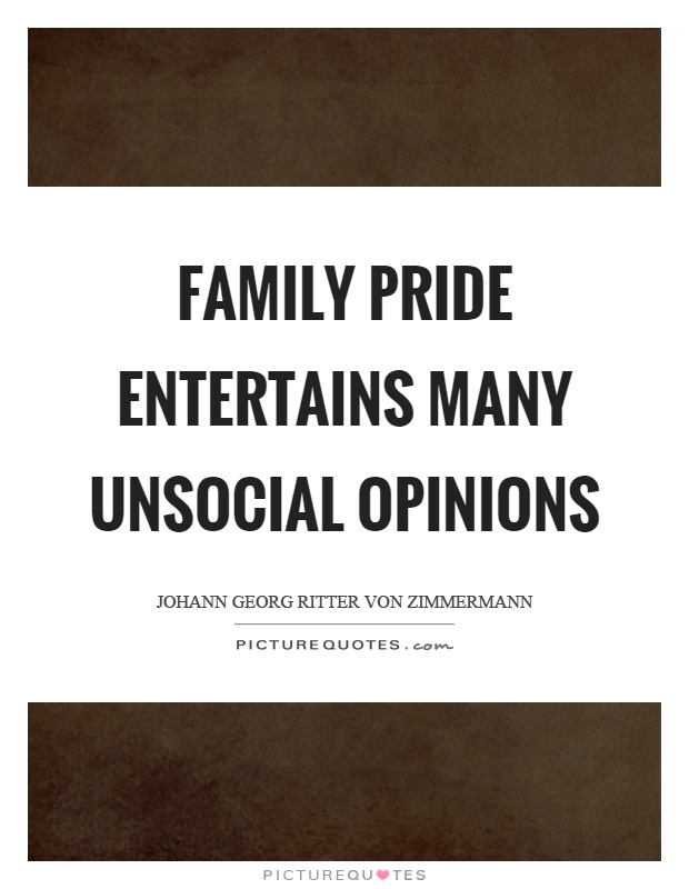 Family pride entertains many unsocial opinions Picture Quote #1