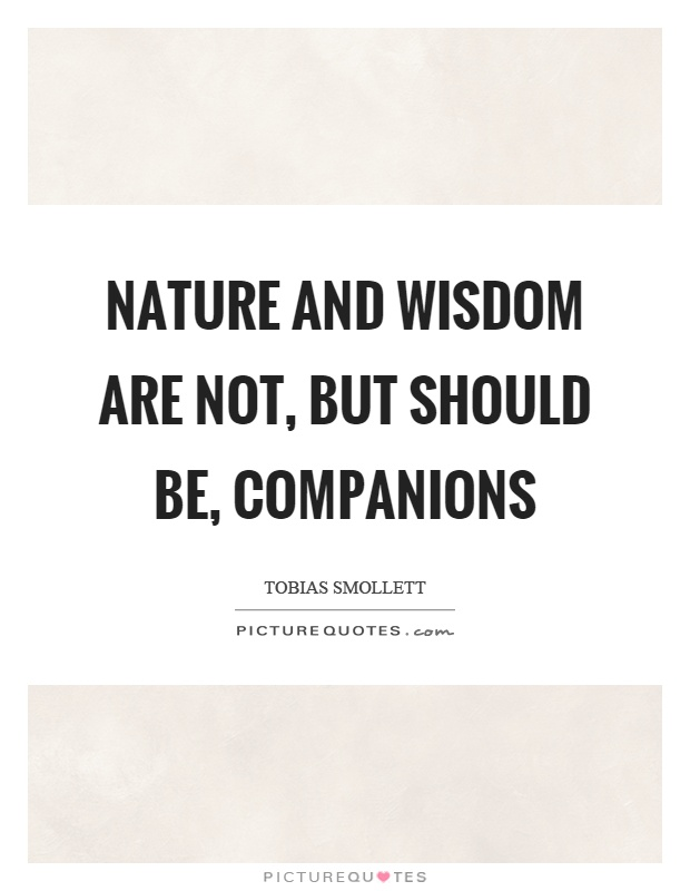 Nature and wisdom are not, but should be, companions Picture Quote #1