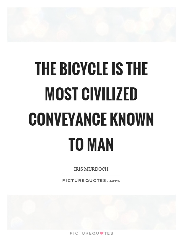 The bicycle is the most civilized conveyance known to man Picture Quote #1