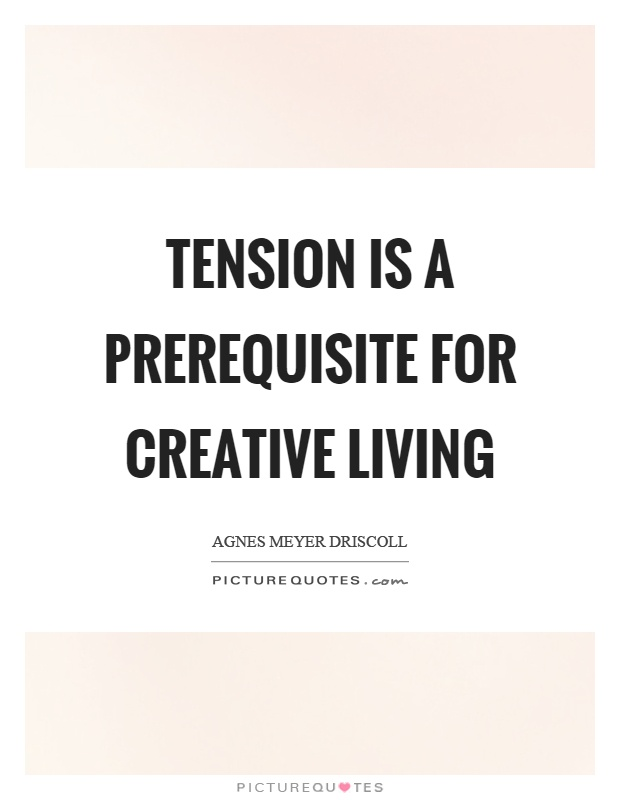 Tension is a prerequisite for creative living Picture Quote #1