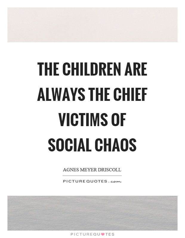 The children are always the chief victims of social chaos Picture Quote #1