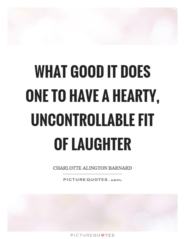 What good it does one to have a hearty, uncontrollable fit of laughter Picture Quote #1