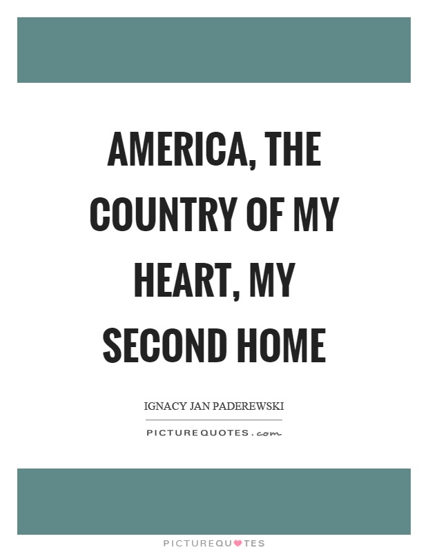 America, the country of my heart, my second home Picture Quote #1