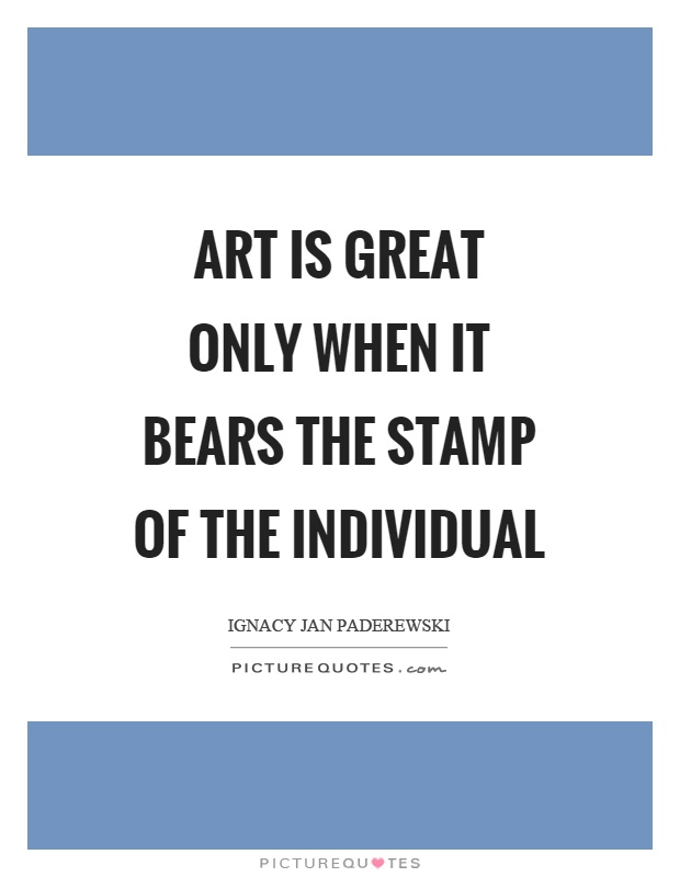 Art is great only when it bears the stamp of the individual Picture Quote #1