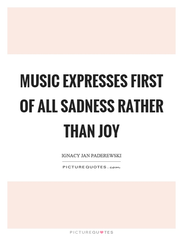 Music expresses first of all sadness rather than joy Picture Quote #1