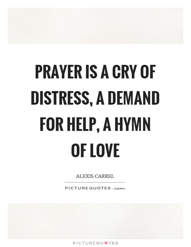Prayer is a cry of distress, a demand for help, a hymn of love Picture Quote #1