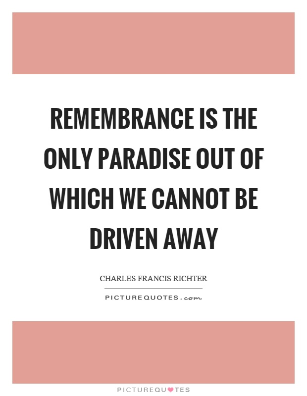Remembrance is the only paradise out of which we cannot be driven away Picture Quote #1