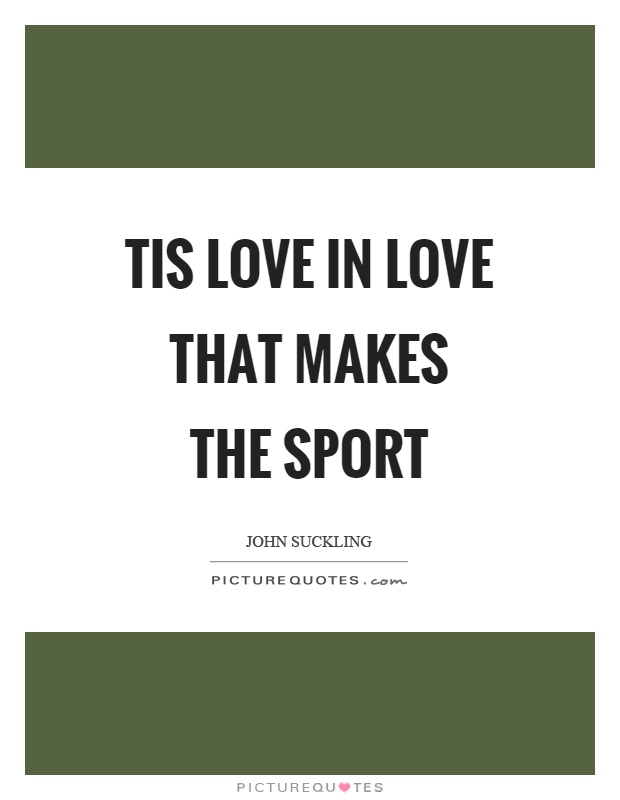 Tis love in love that makes the sport Picture Quote #1