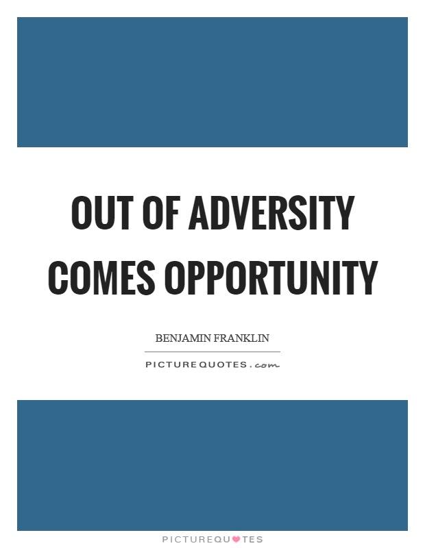 Out of adversity comes opportunity Picture Quote #1