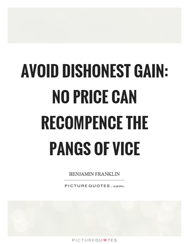 Avoid dishonest gain: no price can recompence the pangs of vice Picture Quote #1