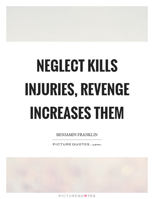 Neglect kills injuries, revenge increases them Picture Quote #1