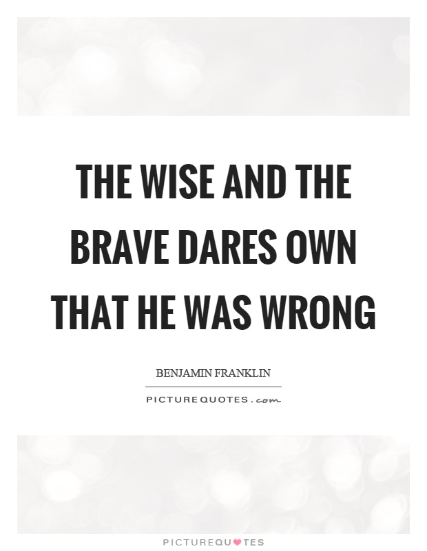 The wise and the brave dares own that he was wrong Picture Quote #1