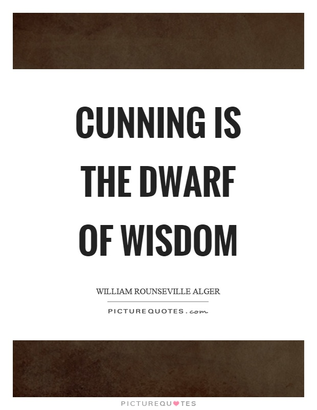 Cunning is the dwarf of wisdom Picture Quote #1