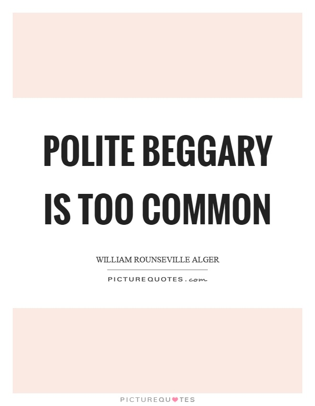Polite beggary is too common Picture Quote #1