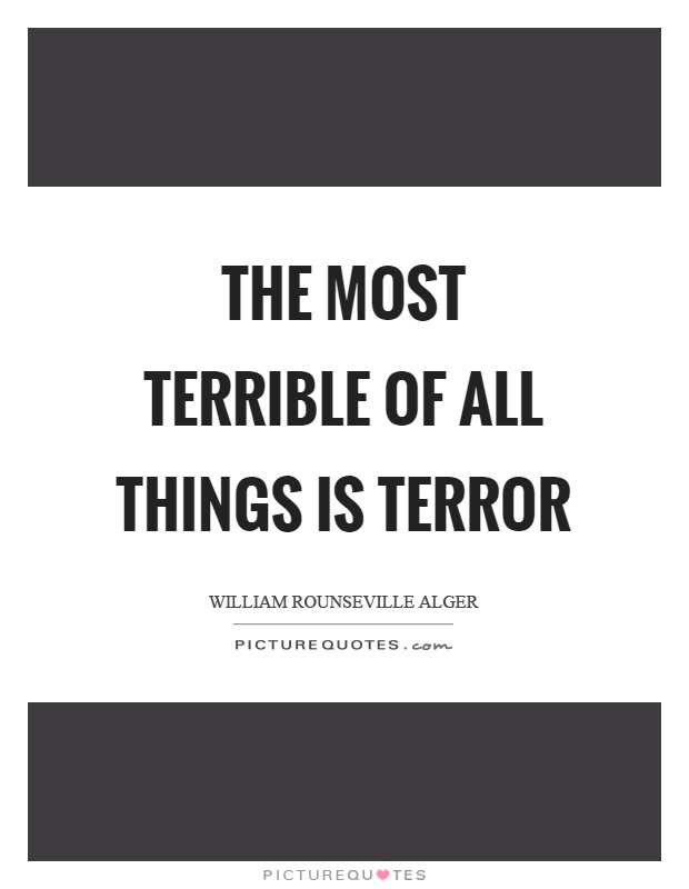 The most terrible of all things is terror Picture Quote #1