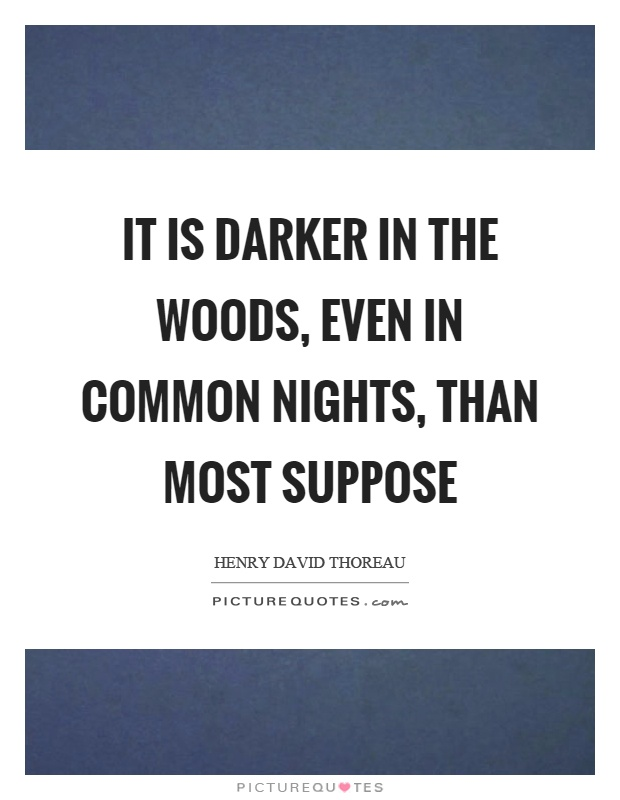 It is darker in the woods, even in common nights, than most suppose Picture Quote #1