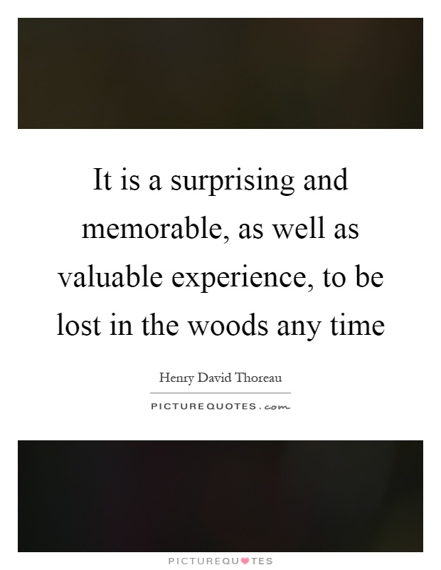 It is a surprising and memorable, as well as valuable experience, to be lost in the woods any time Picture Quote #1