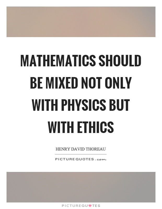 Mathematics should be mixed not only with physics but with ethics Picture Quote #1