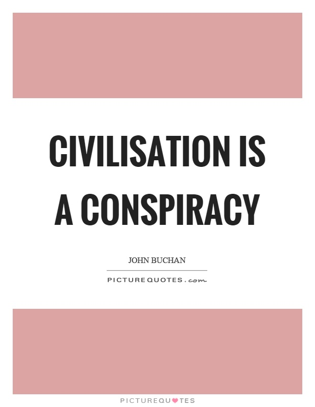 Civilisation is a conspiracy Picture Quote #1