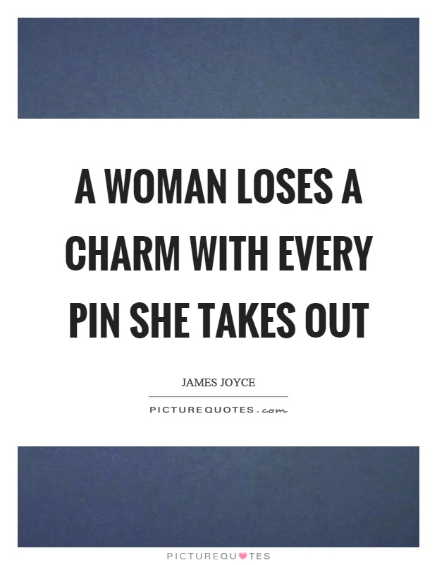 A woman loses a charm with every pin she takes out Picture Quote #1