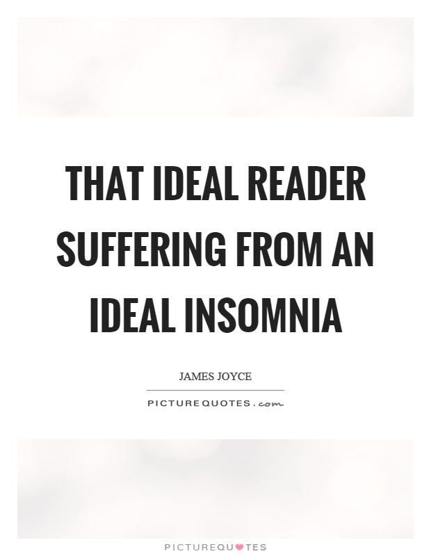 That ideal reader suffering from an ideal insomnia Picture Quote #1